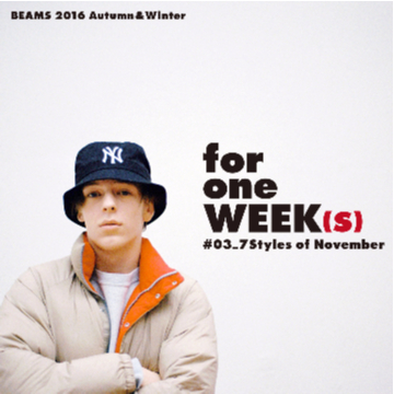 for one WEEK(s) #03_7Styles of November | <BEAMS>2016 Autumn&Winter