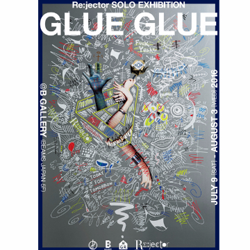 Re:jector exhibition「GLUE GLUE」
