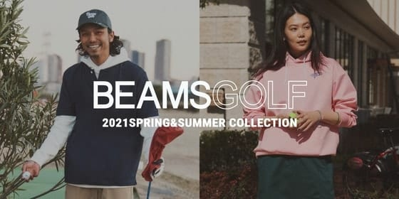 The New Style for City Golfers | BEAMS GOLF 2021SPRING&SUMMER COLLECTION