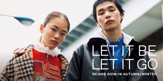 BEAMS 2018-19 AUTUMN / WINTER | LET IT BE LET IT GO