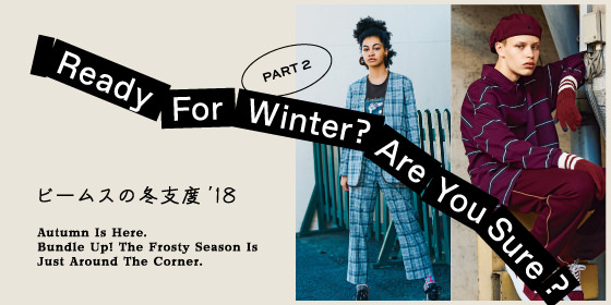 BEAMS 2018-19 AUTUMN / WINTER | Ready For Winter? part.2