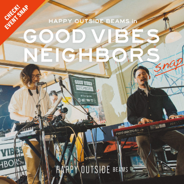 【EVENT SNAP】HAPPY OUTSIDE BEAMS in GOOD VIBES NEIGHBORS
