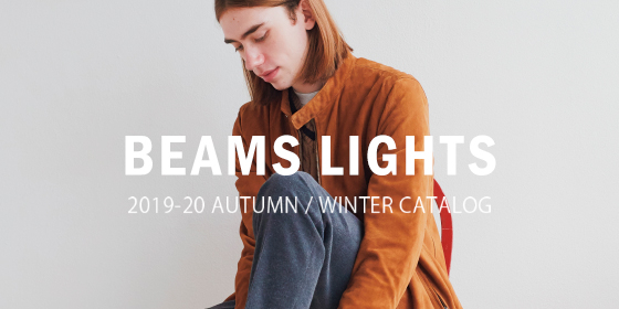 BEAMS LIGHTS 2019-20 AUTUMN/WINTER CATALOG -for MEN